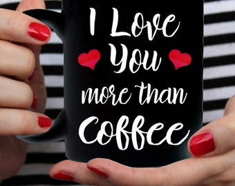 """Valentines Day Funny Coffee Mug """"I Love You More Than Coffee"""" Great Gift For Valentines's Day - Black Mug - Two Sizes"""