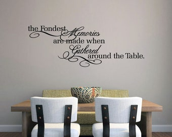 The Fondest Memories Are Made When Gathered Around The Table - Dining Room and Kitchen Wall Decals