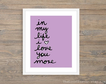 In My Life I Love You More -  Art Print  - Typographic Love Poster  - Wall Art - Purple Lavender Violet