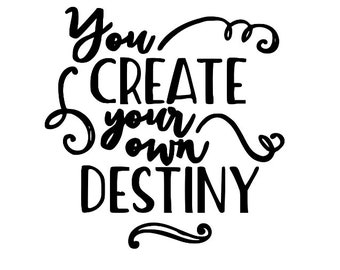 You Create Your Own Destiny Inspirational Vinyl Car Decal Bumper Window Sticker Any Color Multiple Sizes Jenuine Crafts