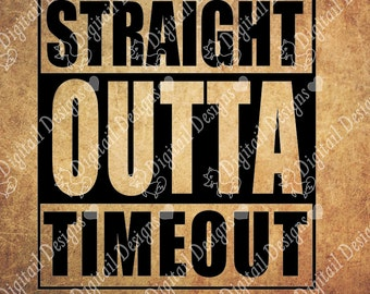 Straight Outta Timeout Svg Dxf PNG Fcm Eps Ai Cut file For Silhouette Cut File for Cricut. Straight Outta SVG