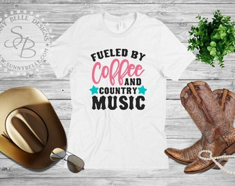 Fueled by Coffee and Country Music; Southern Shirt; Ladies Shirt