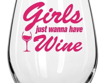 Girls Just Wanna Wine Glass  -Fun Wine Glasses - Holiday Gift,friend gift, birthday gift,sassy&fun,gifts for girlfriends,wine loving friends