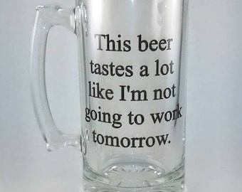 This Beer Tastes A Lot Like I'm Not Going To Work Tomorrow, Funny Beer Mug, Novelty Beer Mug, Beer Lover Gift, Retirement Gift, Beer Drinker