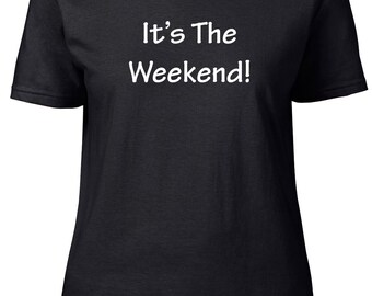 It's The Weekend! Funny.  Ladies semi-fitted t-shirt.