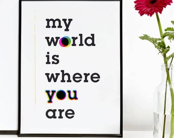 My World is where you are. Digital Print, Different Sizes, Quote Art Print