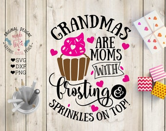 Grandma svg, Grandmas are moms with frosting and sprinkles Cut File in SVG, DXF, PNG, Grandmas are like svg, grandma frosting svg, sprinkles