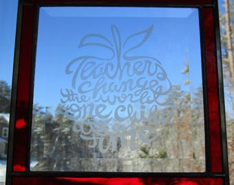 Stained Glass, Etched,  Sun Catcher - Teachers Change the World, Hand craffted, Siam Red