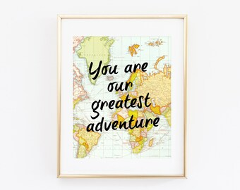 You Are Our Greatest Adventure Printable 8x10 Art Print Poster Instant Download World Map Adventure Print Nursery Decor Nursery Art