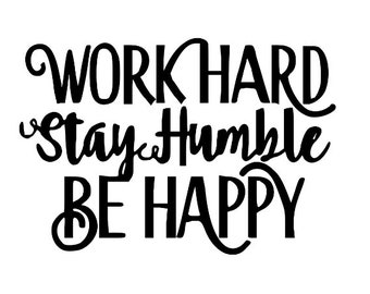 Work Hard Stay Humble Be Happy Vinyl Car Decal Bumper Window Sticker Any Color Multiple Sizes Jenuine Crafts