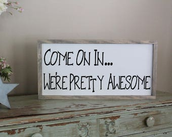 Come On In We're Pretty Awesome Sign, Distressed Wood Sign, Framed Wood Sign, Sarcastic Sign, Funny Sign, Welcome Sign, Welcome Home Sign