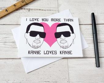 Anniversary card - Kanye card - I love you more than Kanye loves Kanye - valentines card - love