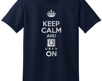 Keep Calm and Uber On - Taxi Funny Shirts T-Shirt T-Shirts Women Men Ladies Boys Girls Unisex Fit