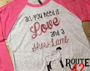 All You Need is Love and a Show Lamb | Shirt  | Raglan