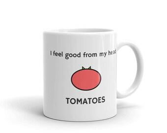 I feel good from my head tomatoes Coffee Mug