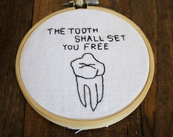 The Tooth Shall Set You Free Embroidery
