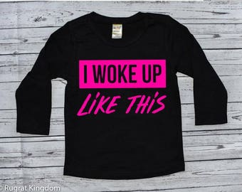 I woke up like this Toddler Long Sleeve Shirt, Toddler Shirts, toddler girl long sleeve, toddler boy long sleeve,kids long sleeve