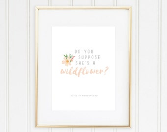 Do You Suppose She's a Wildflower Print | Disney Alice in Wonderland Quote | Home Decor Signs | Girl's Bedroom Wall Art | Poster and Prints