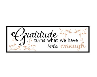 Gratitude turns what we have into enough - svg file