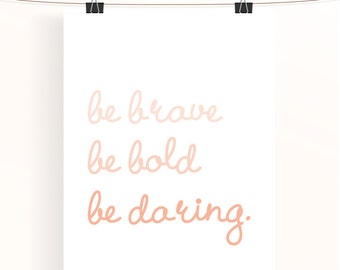Inspirational quote print: be brave be bold be daring – motivational quote poster, inspirational wall art, be brave print, home decor print