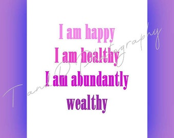 I am happy, healthy, wealthy, digital download, quotes, printable wall art, inspirational quotes positive affirmations digital print mantras
