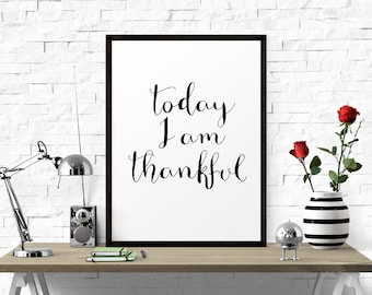 Motivational Print, Today I Am Thankful, Black And White, Printable Art, Typography Poster, Wall Art, Inspirational Quote, Home Decor