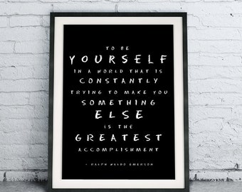 Printable Art To Be Yourself In A World That Is Constantly Trying To Make Something Else Is The Greatest Accomplishment, Ralph Emerson Quote