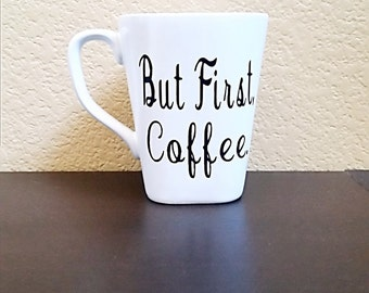 But First Coffee Mug - But First Coffee Cup - Coffee Cup - Coffee Mug - Coffee Lover - Quote Coffee Mug - Coffee Mug Gift - But First Coffee