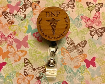 """DNP, Doctorate in Nursing Practice, """"she believed she could so she did"""" Badge Holder"""