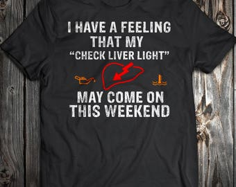 Check Liver light may come on this weekend tshirt