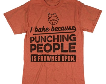 I Bake Because Punching People Is Frowned Upon. Funny Baking Shirt. Baker Tee.