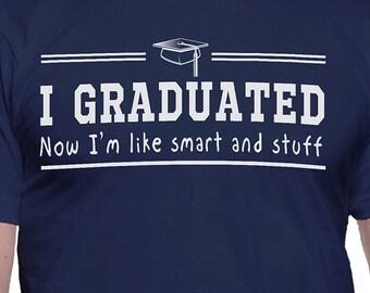 I Graduated Now I'm Like Smart and Stuff T-Shirt