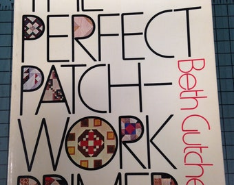 """VINTAGE """"The Perfect Patchwork Primer"""" by Beth Gutcheon  - Quilting Book / Vintage Quilting / Quilting Guide / Patchwork Book"""