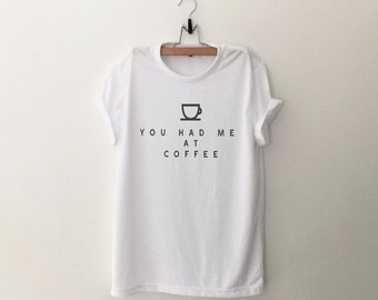You had me at coffee gift funny t shirts for women graphic tee magliette tumblr clothing screen print tshirt