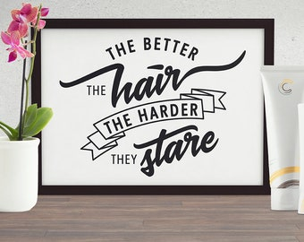 The Better the Hair The Harder They Stare, Downloadable, Digital Wall Art Printable