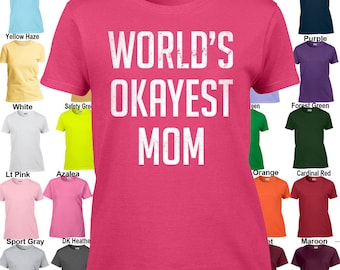 World's Okayest Mom - Classic Fit Ladies' T-Shirt Sizes XS - 3XL in 21 colors!