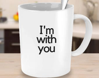 Coffee Mug I'm With You Encouragement Mug Coffee Gift Coworker Gift Gifts Under 25 Student Mug Son Daughter Gift Mindfulness Gift