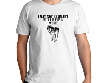 I May Not Be Smart But I Have A Wolf T-Shirt