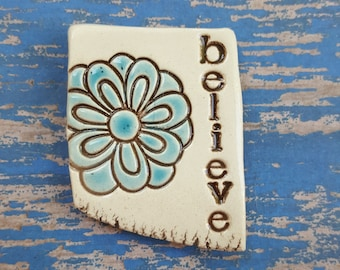 Believe, flower, clay magnet, ceramic magnet, inspirational magnet