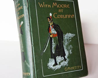 With Moore at Corunna, 1898 Vintage Book Hardback old book antique Novel book Green