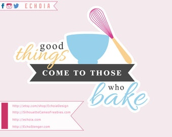 Good Things Come to Those Who Bake - SVG, PNG and DXF for cutting or printing