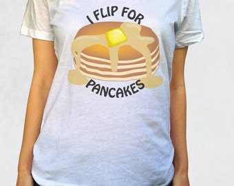 Ladies' Scoop Tee - I Flip For Pancakes Shirt - Sizes XS-S-M-L-XL-2XL - Griddle Cakes Hotcakes Food Funny Womens Clothing Scoop Neck Tshirt