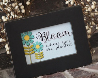 Bloom Where You Are Planted LDS- 4x6 Print