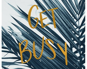 Words To Live By  - Get Busy - Typography Print - Inspriational Quote - Cyanotype Print - Oversized Art Print - Blue Print - Gold Leaf