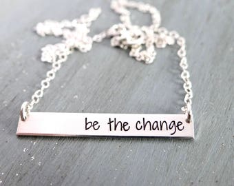Be The Change Inspirational Bar Necklace. Simple Layering Necklace. 14k Gold-Filled, Rose Gold-Filled, Sterling Silver. Personalized Bar.