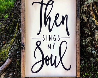 Then Sings My Soul-Wood Sign-Christian Decor