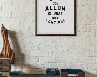 What you allow is what will continue : Wall Decor Typography Print Inspirational Quote Poster