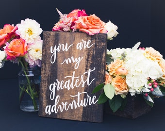 You Are My Greatest Adventure; wooden sign, rustic