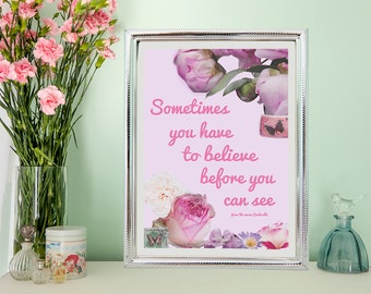 Sometimes you have to believe before you can see, Disney Cinderella, quote, flowers, décor