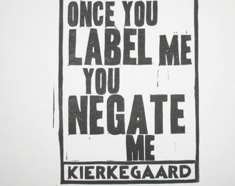 Kierkegaard quote linocut relief print, Once you label me you negate me